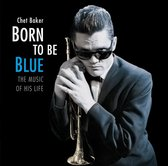 Born To Be Blue / A Heartfelt Homage To The Life A