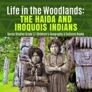 Life in the Woodlands : The Haida and Iroquois Indians | Social Studies Grade 3 | Children's Geography & Cultures Books