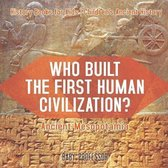 Who Built the First Human Civilization? Ancient Mesopotamia - History Books for Kids - Children's Ancient History