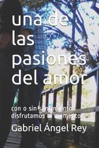 Una de las pasiones del amor