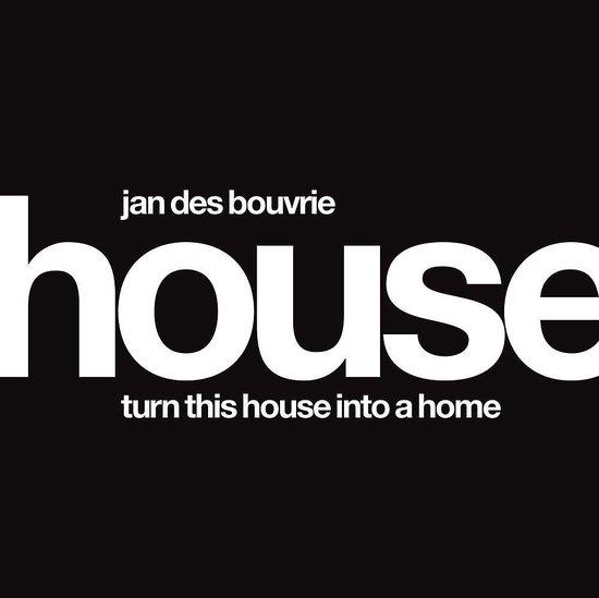 Jan Des Bouvrie, House