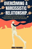 Omslag Overcoming A Narcissistic Relationship: A Healing Guide To Overcoming The Abuse Of A Narcissistic Partner, Learn How To Increase Your Own Self-Esteem and Deal With Anxiety In Toxic Relationships