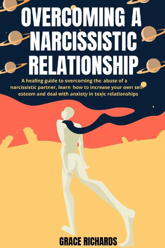 Omslag van Overcoming A Narcissistic Relationship: A Healing Guide To Overcoming The Abuse Of A Narcissistic Partner, Learn How To Increase Your Own Self-Esteem and Deal With Anxiety In Toxic Relationships
