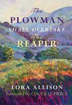 The Plowman Shall Overtake The Reaper