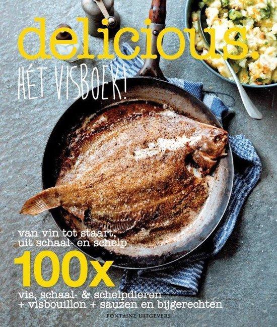 Delicious. Hét visboek! Van vin tot staart, uit schaal en schelp. 100× vis, schaal- & schelpdieren + visbouillon + sauzen en bijgerechten