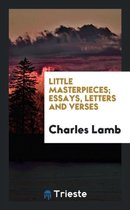 Little Masterpieces; Essays, Letters and Verses