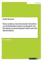 Poeta medicus. Das literarische Schreiben von Schriftsteller-AErzten am Beispiel von Pio Baroja, Louis-Ferdinand Celine und Luis Martin-Santos