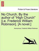 No Church. by the Author of High Church [I.E. Frederick William Robinson]. [A Novel.]