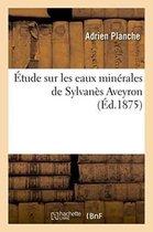Etude Sur Les Eaux Minerales de Sylvanes Aveyron
