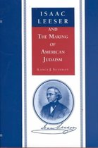 Isaac Leeser and the Making of American Judaism