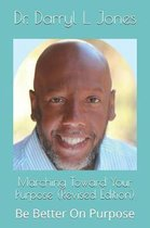 Marching Toward Your Purpose (Revised Edition)