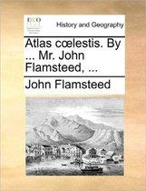 Atlas Coelestis. by ... Mr. John Flamsteed, ...