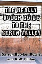 The Really Rough Guide to the Seren Valley