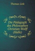 Die Padagogik Des Philosophen Christian Wolff (Halle)
