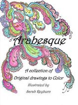 Arabesque A Collection of Original Drawings to Color