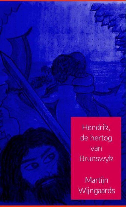 Hendrik, de hertog van Brunswyk - Martijn Wijngaards |