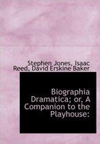 Biographia Dramatica; Or, a Companion to the Playhouse