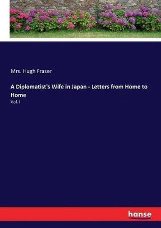 A Diplomatist's Wife in Japan - Letters from Home to Home