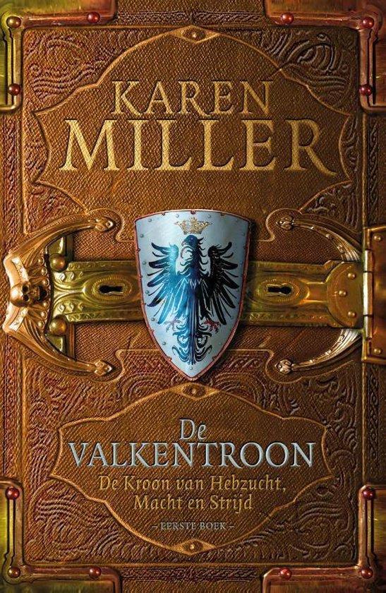 De kroon van hebzucht, macht en strijd 1 - De valkentroon - Karen Miller |