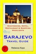 Sarajevo, Bosnia & Herzegovina Travel Guide - Sightseeing, Hotel, Restaurant & Shopping Highlights (Illustrated)