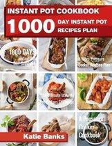 Instant Pot Cookbook: 1000 Day Instant Pot Recipes Plan: 1000 Days Instant Pot Diet Cookbook:3 Years Pressure Cooker Recipes Plan: The Ultimate Instant Pot Recipes Challenge