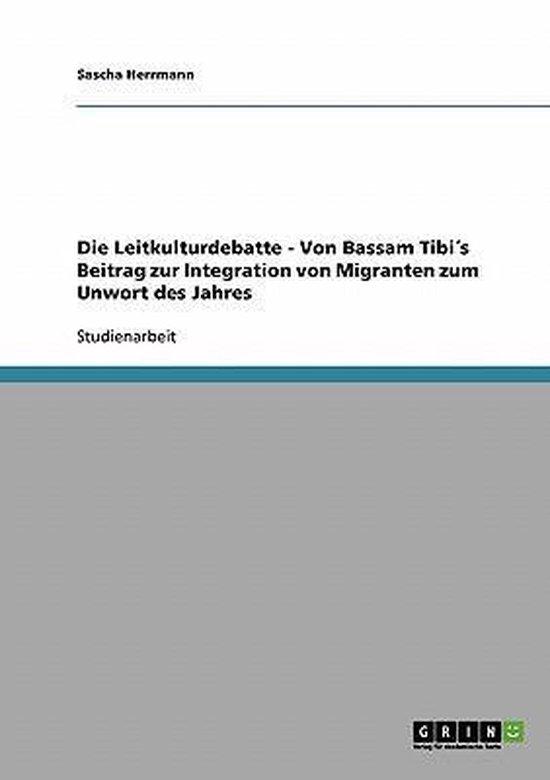 Die Leitkulturdebatte - Von Bassam Tibis Beitrag zur Integration von Migranten zum Unwort des Jahres