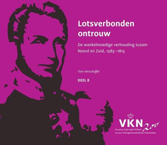 Noord en Zuid onder Willem I. 200 jaar Verenigd Koninkrijk der Nederlanden 8 - Lotsverbonden ontrouw - Tom Verschaffel  