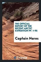 The Official Report of the Recent Arctic Expedition Pp. 1-95