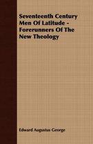 Seventeenth Century Men Of Latitude - Forerunners Of The New Theology