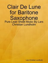 Clair De Lune for Baritone Saxophone - Pure Lead Sheet Music By Lars Christian Lundholm