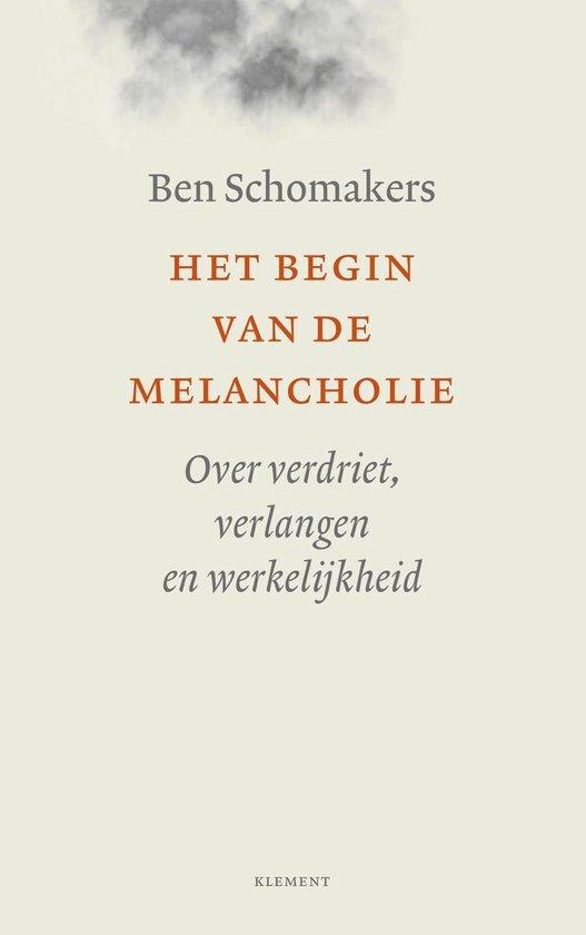 Het begin van de melancholie - Ben Schomakers |