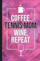 Coffee. Tennis Mom. Wine. Repeat.