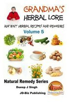 Grandma's Herbal Lore - Ancient Herbal Recipes and Remedies - Volume 5