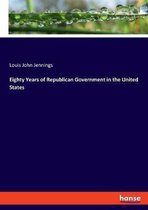 Eighty Years of Republican Government in the United States