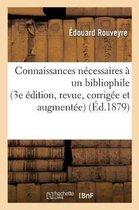 Connaissances N cessaires Un Bibliophile 3e dition, Revue, Corrig e Et Augment e