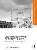 Boek cover Unorthodox Ways to Think the City van Teresa Stoppani