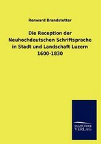Die Reception der Neuhochdeutschen Schriftsprache in Stadt und Landschaft Luzern 1600-1830