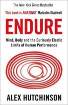 Endure : Mind, Body and the Curiously Elastic Limits of Human Performance