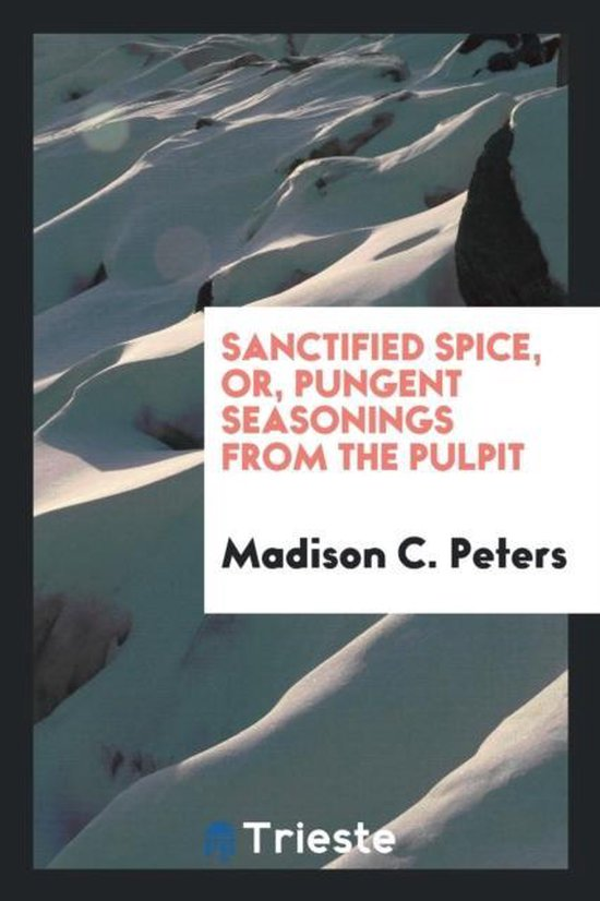 Sanctified Spice, Or, Pungent Seasonings from the Pulpit