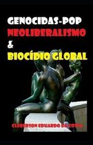 Genocidas-Pop, Neoliberalismo & Bioc dio Global