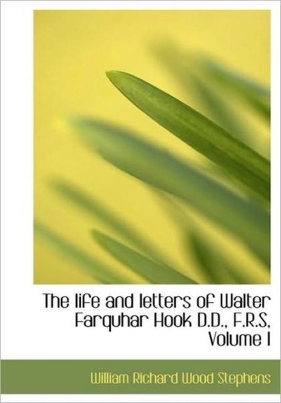 The Life and Letters of Walter Farquhar Hook D.D., F.R.S, Volume I