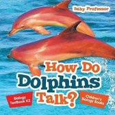 How Do Dolphins Talk? Biology Textbook K2 - Children's Biology Books
