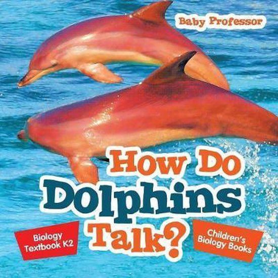 How Do Dolphins Talk? Biology Textbook K2 - Children's Biology Books