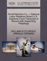 Terrell Machine Co. V. National Labor Relations Board U.S. Supreme Court Transcript of Record with Supporting Pleadings