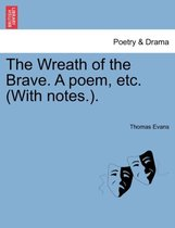 The Wreath of the Brave. a Poem, Etc. (with Notes.).