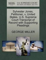 Sylvester Jones, Petitioner, V. United States. U.S. Supreme Court Transcript of Record with Supporting Pleadings