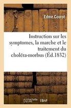 Instruction sur les symptomes, la marche et le traitement du cholera-morbus