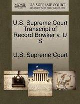 U.S. Supreme Court Transcript of Record Bowker V. U S