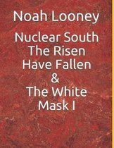 Nuclear South The risen have fallen & The white mask i