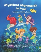 Mystical Mermaids And Friends: Coloring and Activity Book for Kids Ages 4-8, Coloring, Tracing, Dot-to-Dot, Mazes, Word Search, Seek & Find, And More